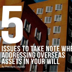 Feature Image for 5 issues to take note when addressing overseas assets in your Will